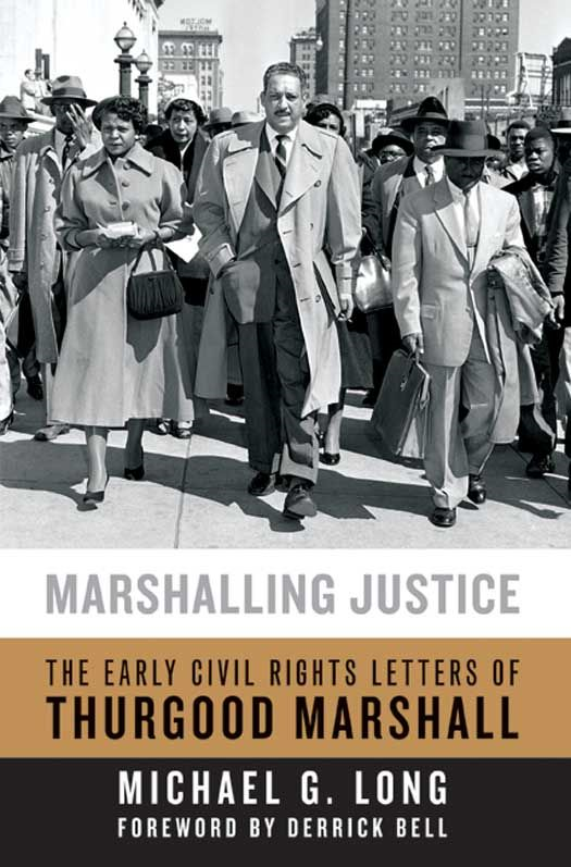 Marshalling Justice: The Early Civil Rights Letters of Thurgood Marshall By: Michael G. Long