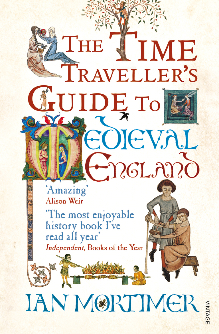 The Time Traveller's Guide to Medieval England A Handbook for Visitors to the Fourteenth Century