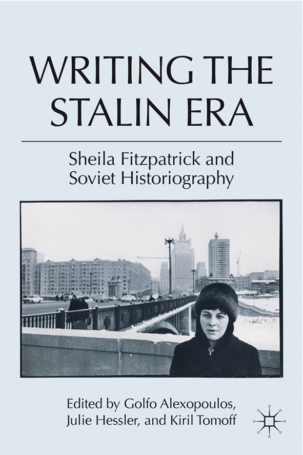 Writing the Stalin Era Sheila Fitzpatrick and Soviet Historiography