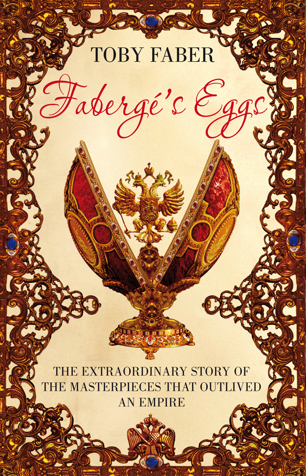 Faberge's Eggs One Man's Masterpieces and the End of an Empire