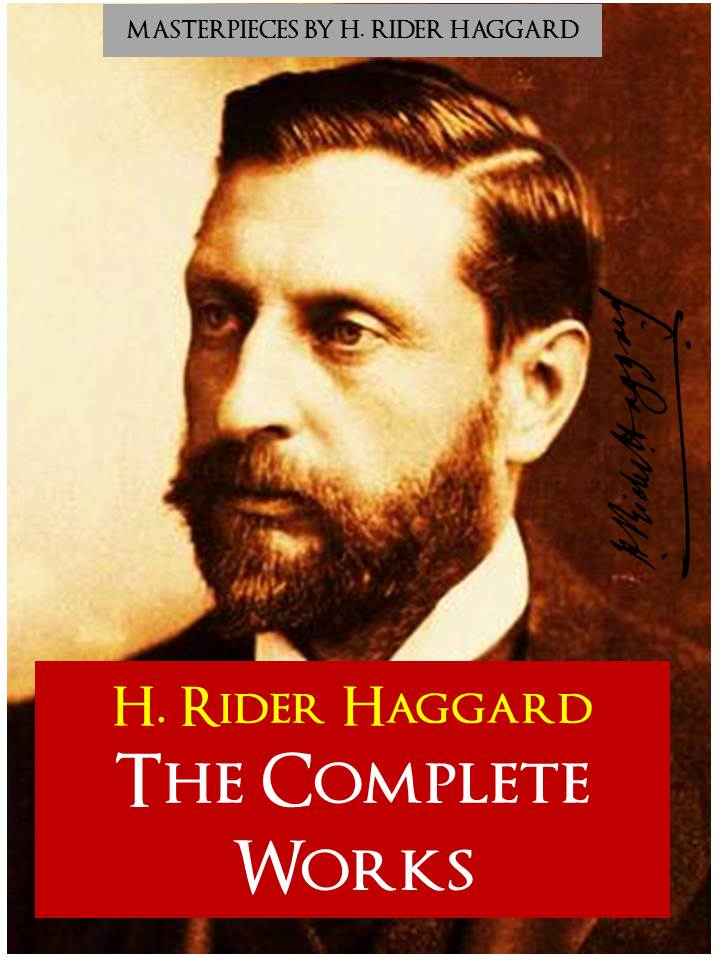 SIR H. RIDER HAGGARD: THE COMPLETE MAJOR WORKS