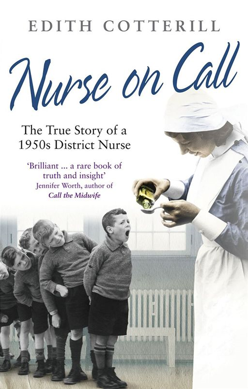 Nurse On Call The True Story of a 1950s District Nurse