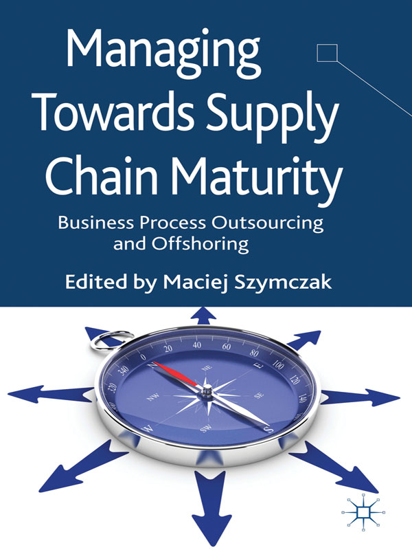 Managing Towards Supply Chain Maturity Business Process Outsourcing and Offshoring