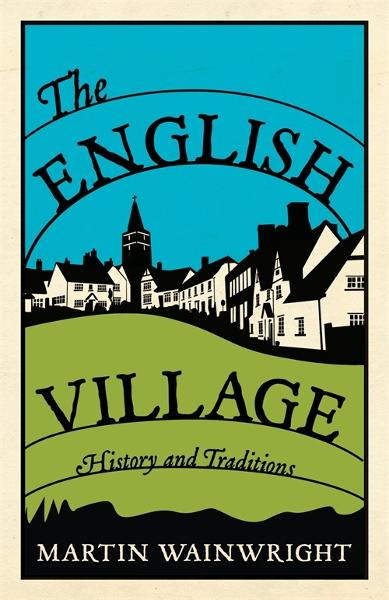 The English Village By: Martin Wainwright