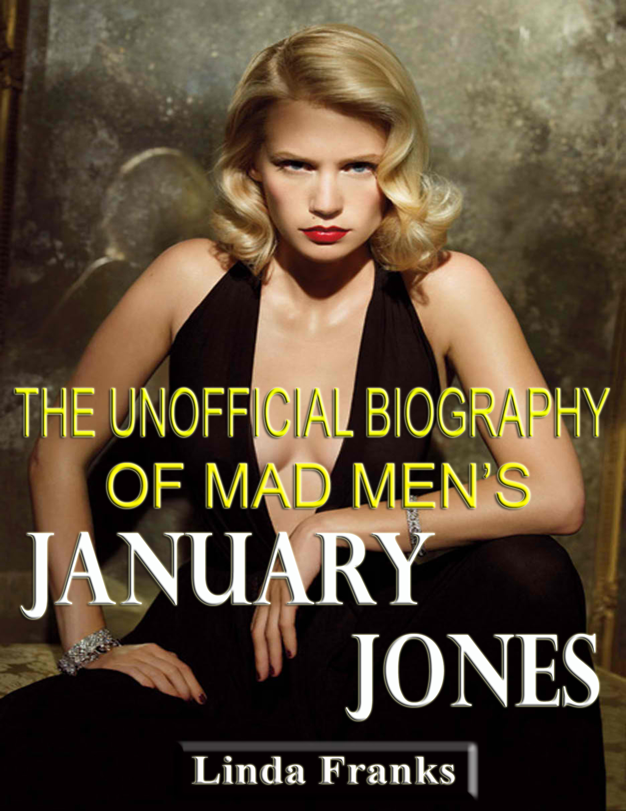 Linda Franks - The Unofficial Biography of Mad Men's January Jones