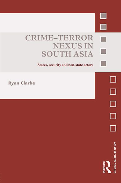 Crime-Terror Nexus in South Asia: States, Security and Non-state Actors