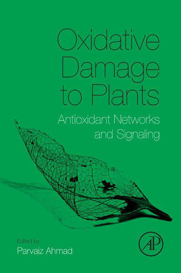 Oxidative Damage to Plants Antioxidant Networks and Signaling