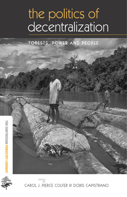 """The Politics of Decentralization """"Forests,  Power and People"""""""