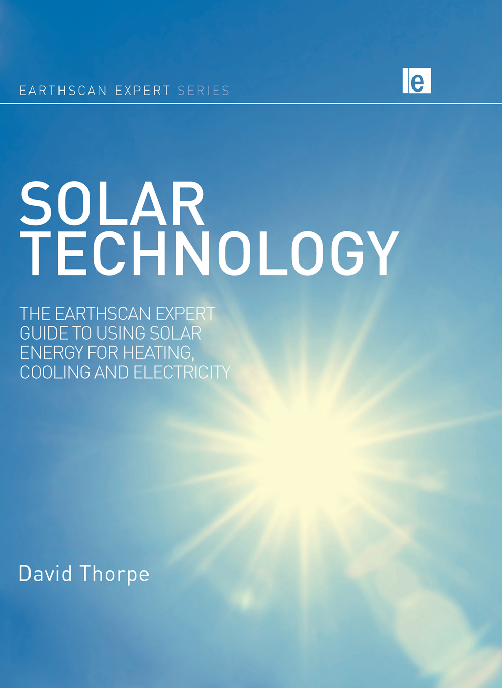 Solar Technology The Earthscan Expert Guide to Using Solar Energy for Heating,  Cooling and Electricity