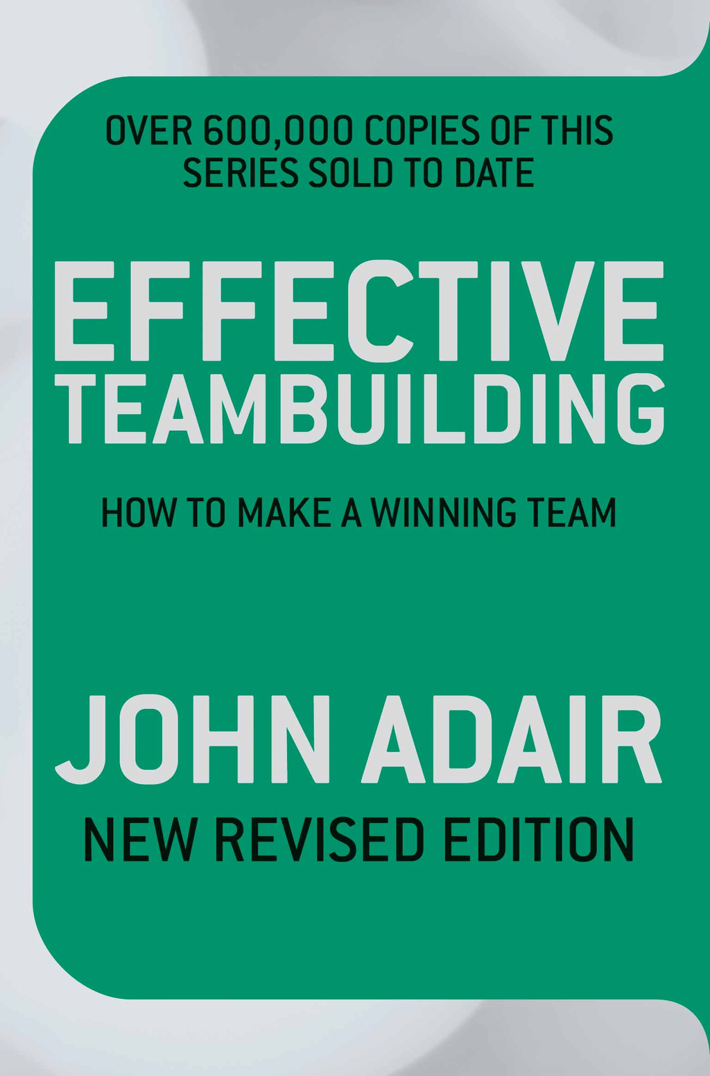 Effective Teambuilding How to Make a Winning Team