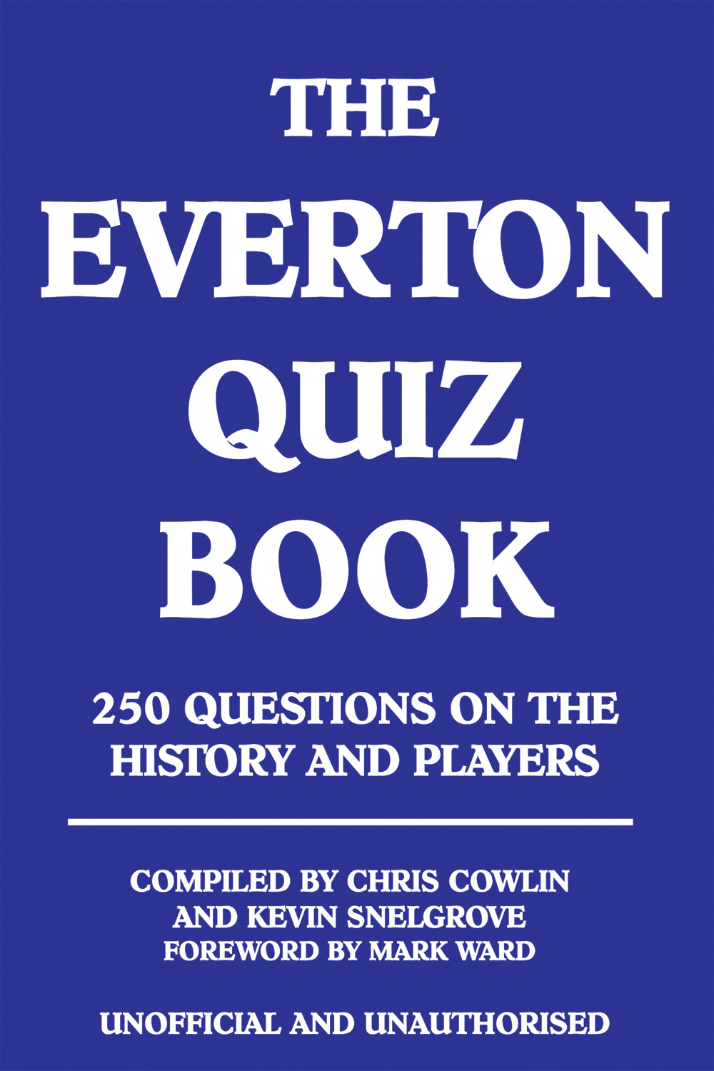 The Everton Quiz Book By: Chris Cowlin, Kevin Snelgrove