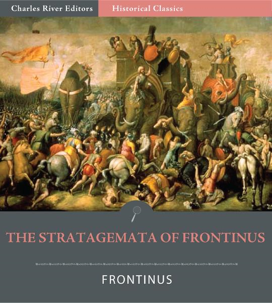 The Stratagemata (Stratagems) of Frontinus