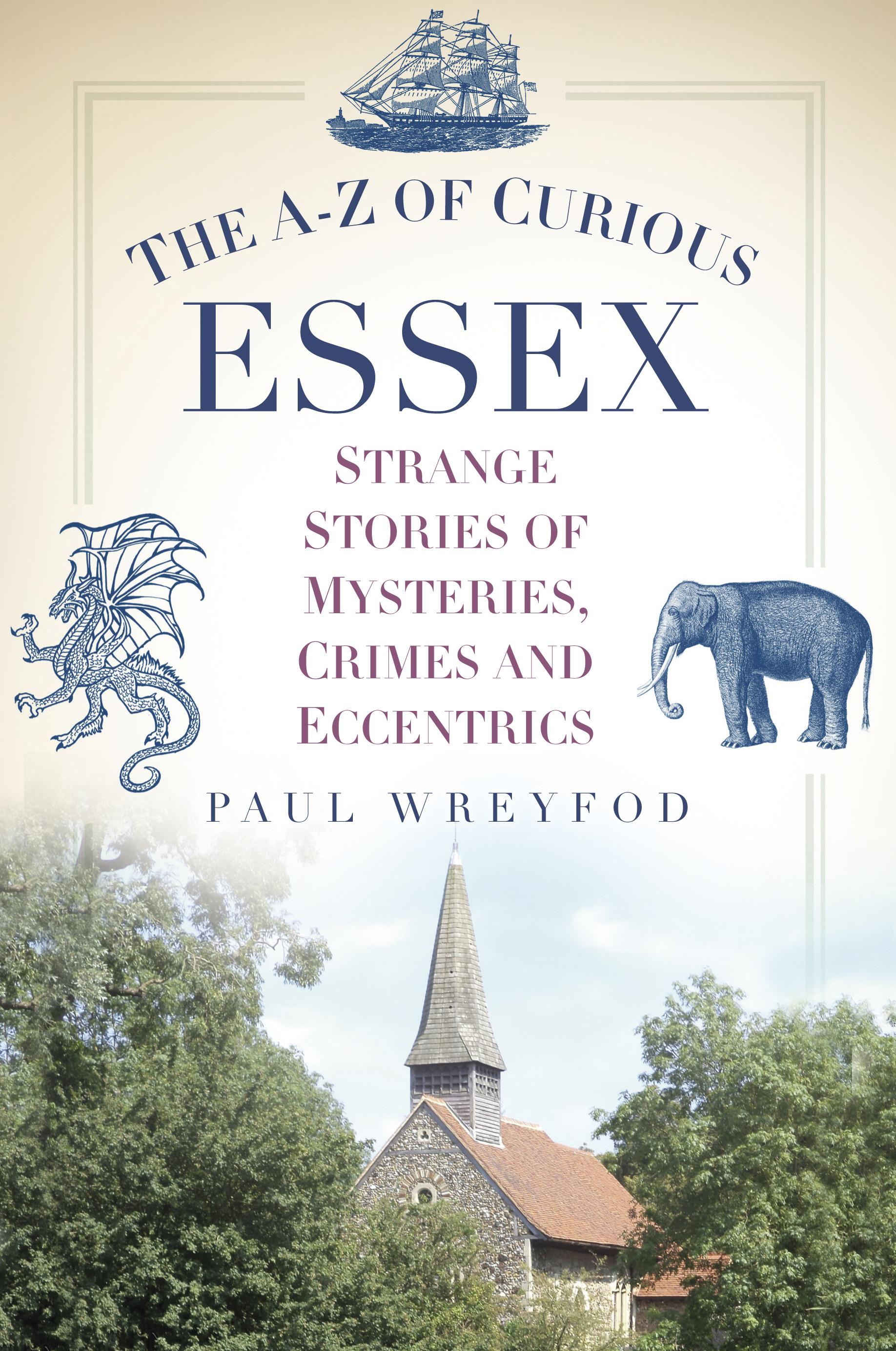 The A-Z of Curious Essex Strange Stories of Mysteries,  Crimes and Eccentrics