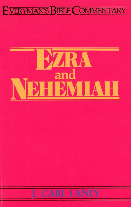 Ezra & Nehemiah- Everyman's Bible Commentary By: Carl Laney