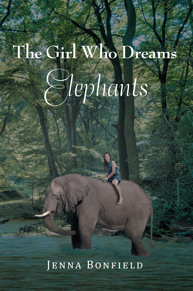 The Girl Who Dream Elephants By: Jenna Bonfield