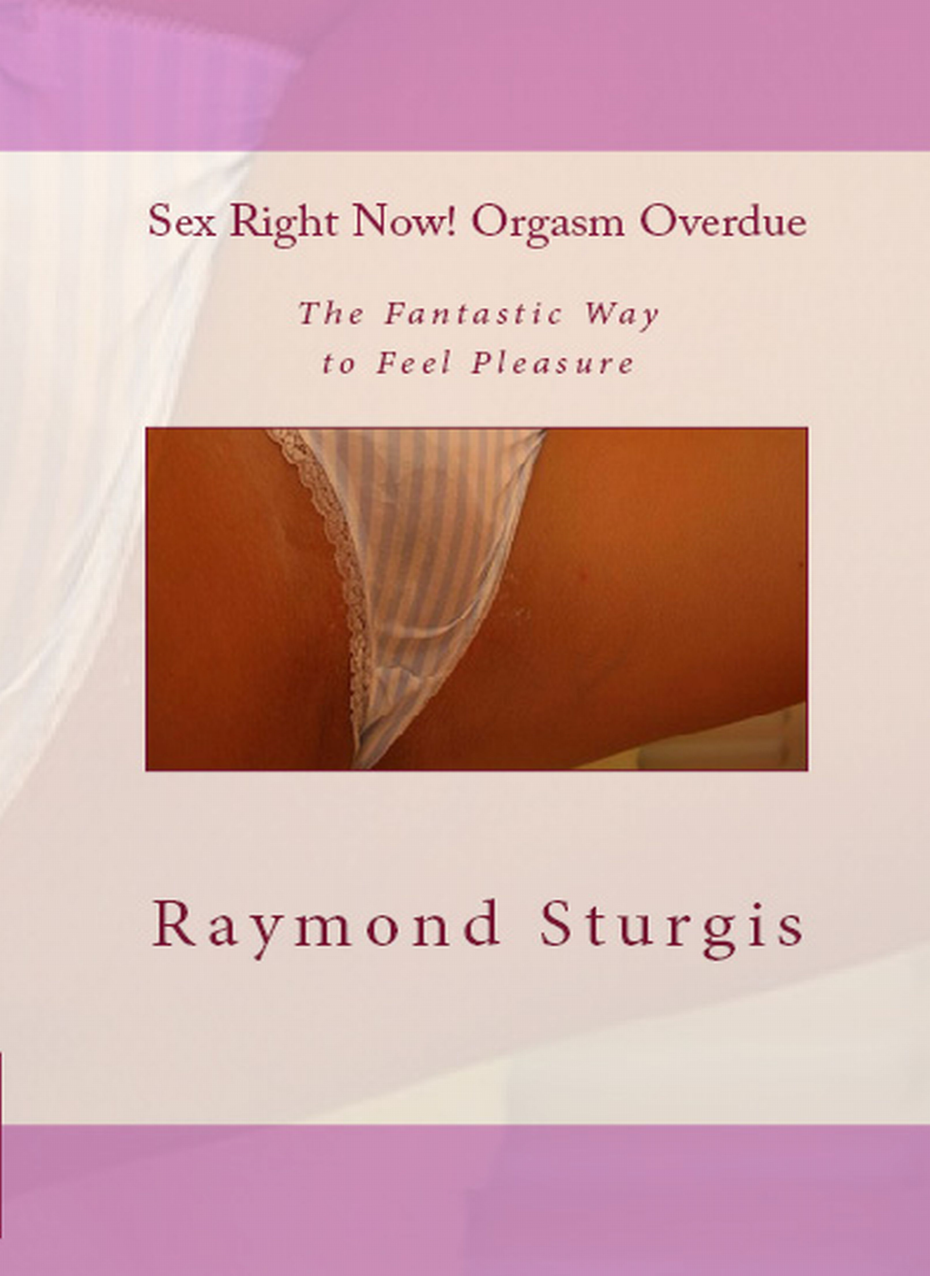 Sex Right Now! Orgasm Overdue By: Raymond Sturgis
