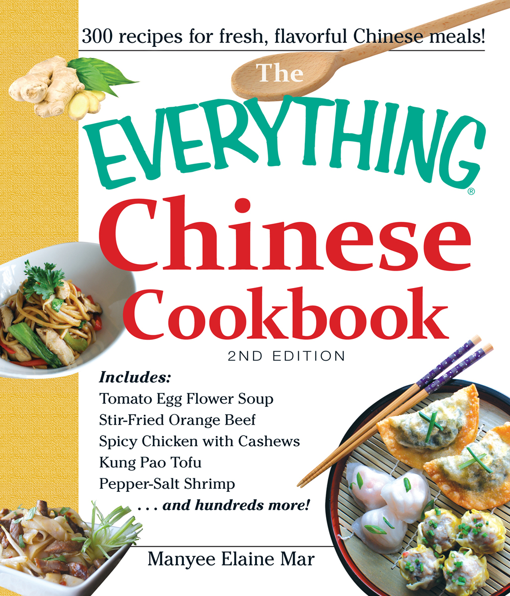 The Everything Chinese Cookbook Includes Tomato Egg Flower Soup,  Stir-Fried Orange Beef,  Spicy Chicken with Cashews,  Kung Pao Tofu,  Pepper-Salt Shrimp