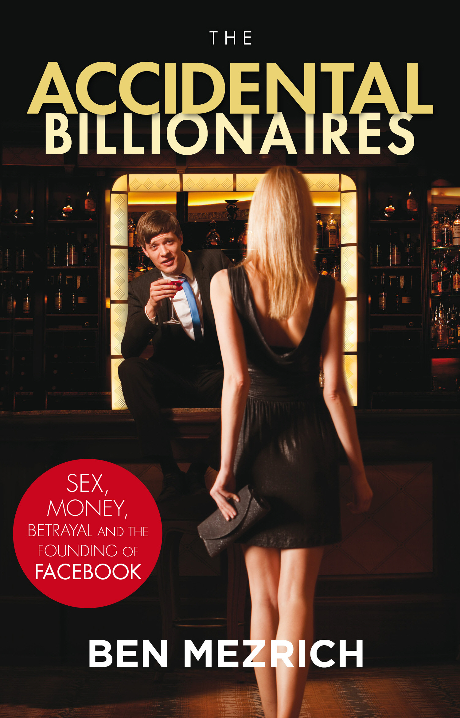 The Accidental Billionaires Sex,  Money,  Betrayal and the Founding of Facebook