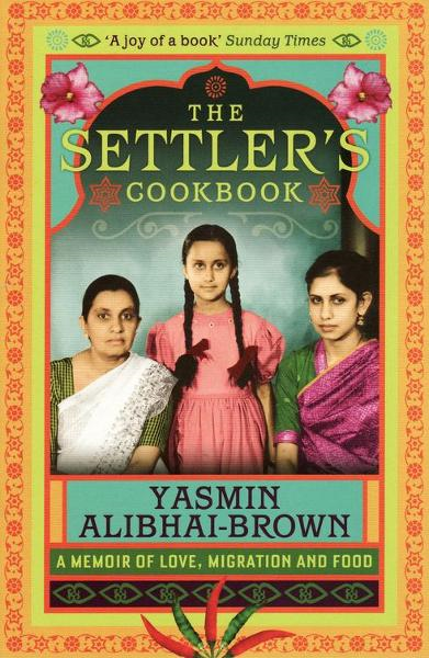 The Settler's Cookbook A Memoir Of Love,  Migration And Food