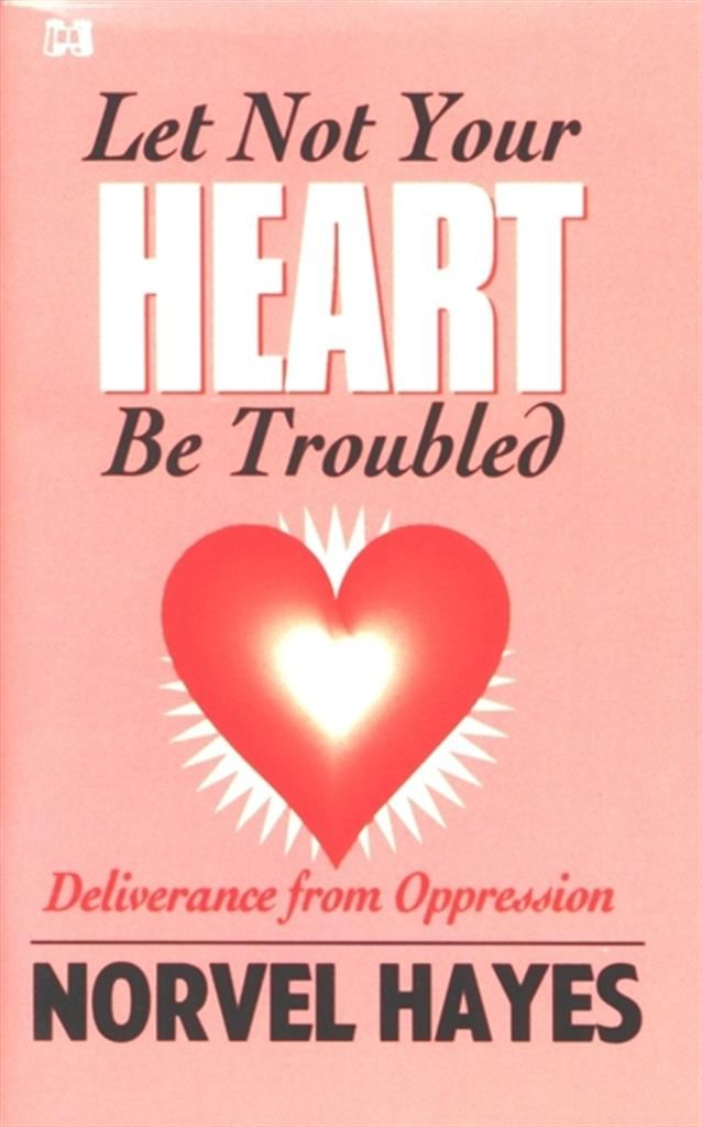 Let Not Your Heart Be Troubled By: Norvel Hayes