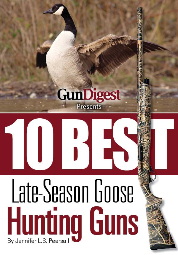 Gun Digest Presents 10 Best Late-Season Goose Guns: We have the hottest shotguns to take on the wariest late-season honkers, plus ammo, accessories, tips, and more.