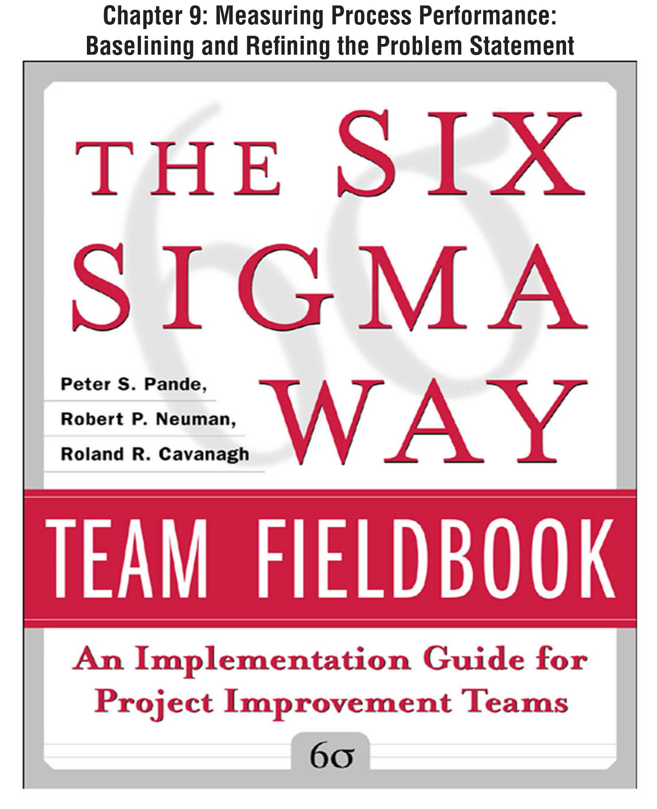 The Six Sigma Way Team Fieldbook, Chapter 9 - Measuring Process Performance Baselining and Refining the Problem Statement