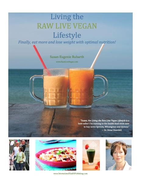 Living The Raw Live Vegan Lifestyle - Finally Eat More and Lose Weight With Optimal Nutrition By: Susan Eugenie Rubarth