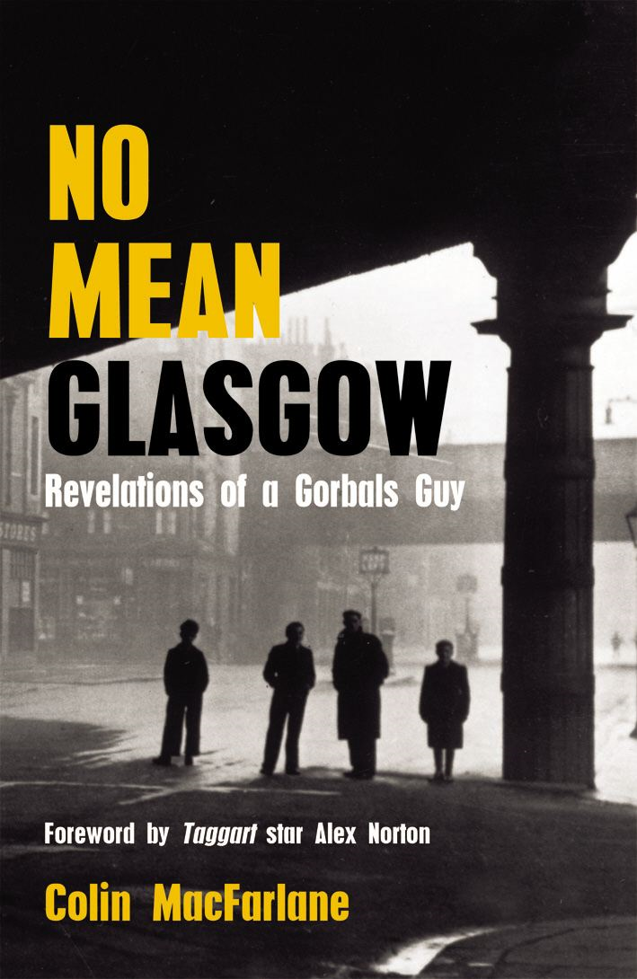 No Mean Glasgow Revelations of a Gorbals Guy