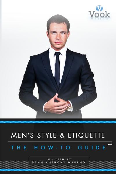 Men's Style and Etiquette: The How-To Guide By: Dann Anthony Maurno