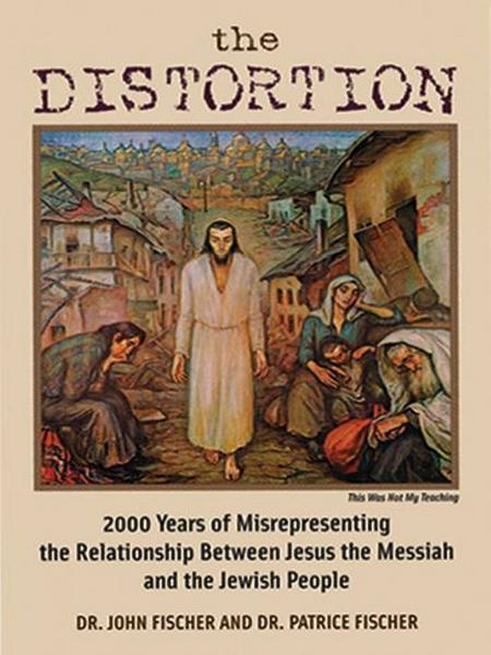The Distortion: 2000 Years of Misrepresenting the Relationship Between Jesus the Messiah and the Jewish People By: Dr. John Fischer,Dr. Patrice Fischer