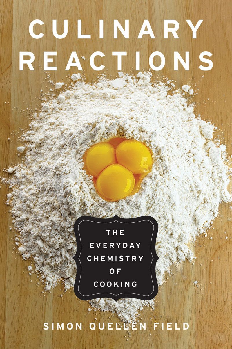 Culinary Reactions: The Everyday Chemistry of Cooking By: Simon Quellen Field