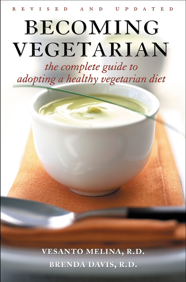 Becoming Vegetarian By: Brenda Davis R.D.,Vesanto Melina R. D.