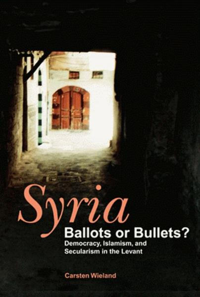 Syria: Ballots or Bullets? By: Carsten Wieland