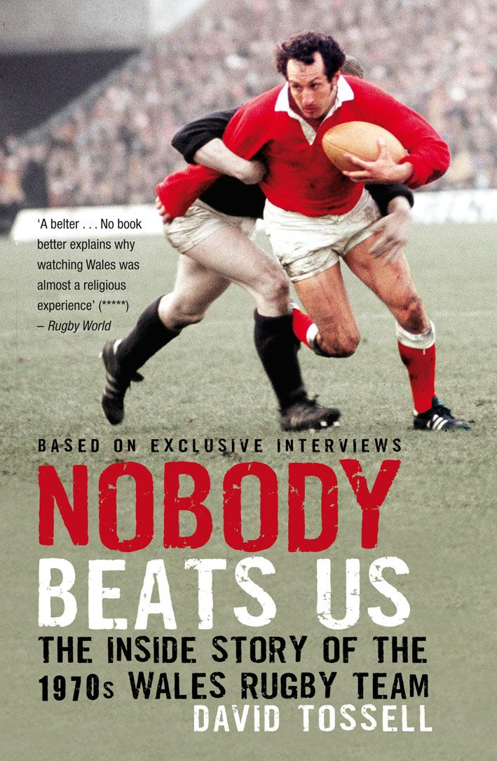 Nobody Beats Us The Inside Story of the 1970s Wales Rugby Team