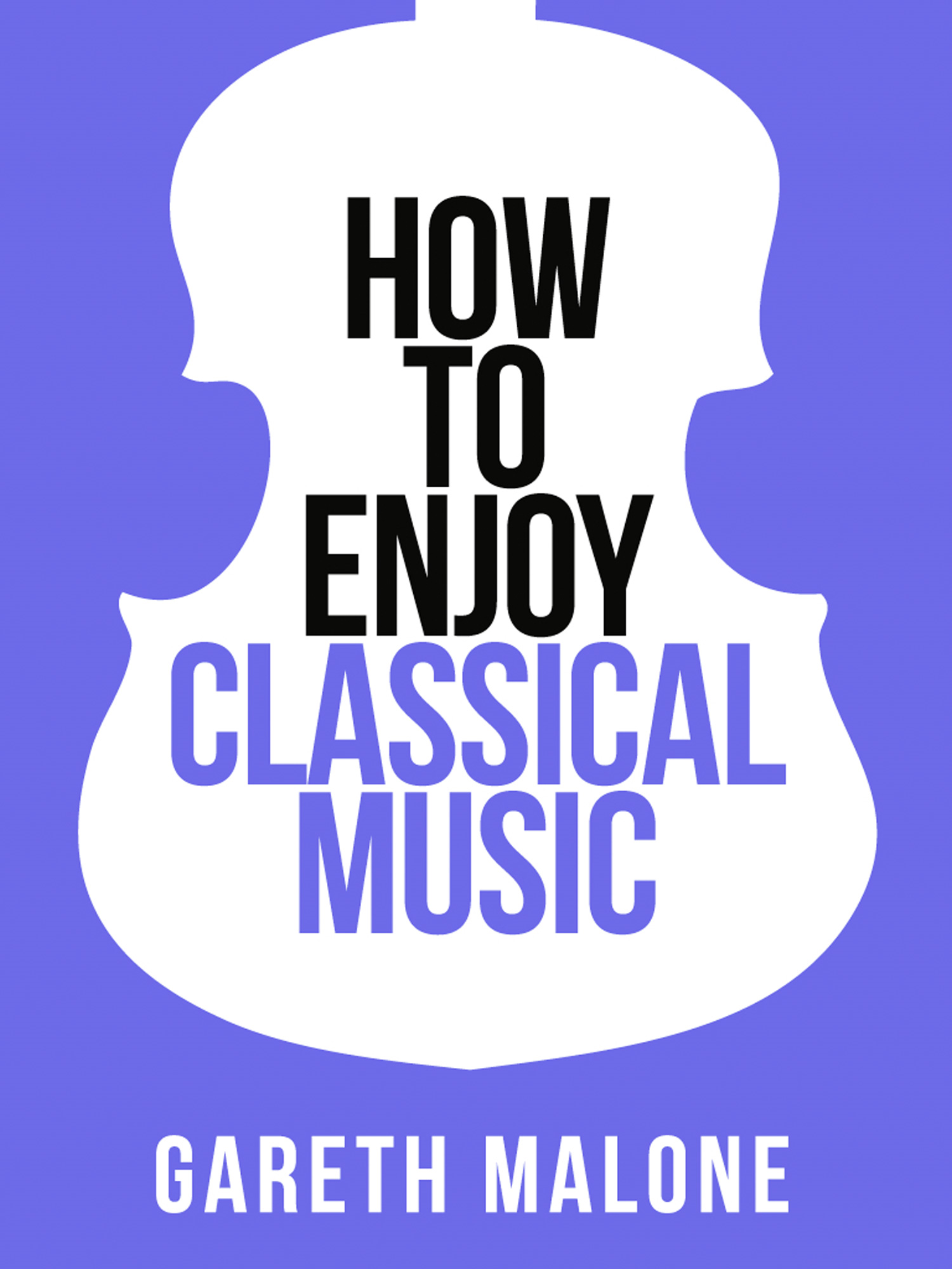 Gareth Malone?s How To Enjoy Classical Music: HCNF (Collins Shorts,  Book 5)