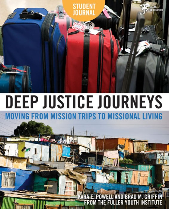 Deep Justice Journeys Student Journal Moving from Mission Trips to Missional Living