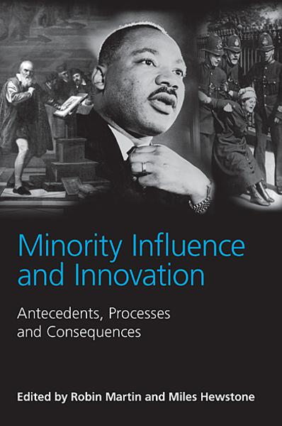 Minority Influence and Innovation Antecedents, Processes and Consequences
