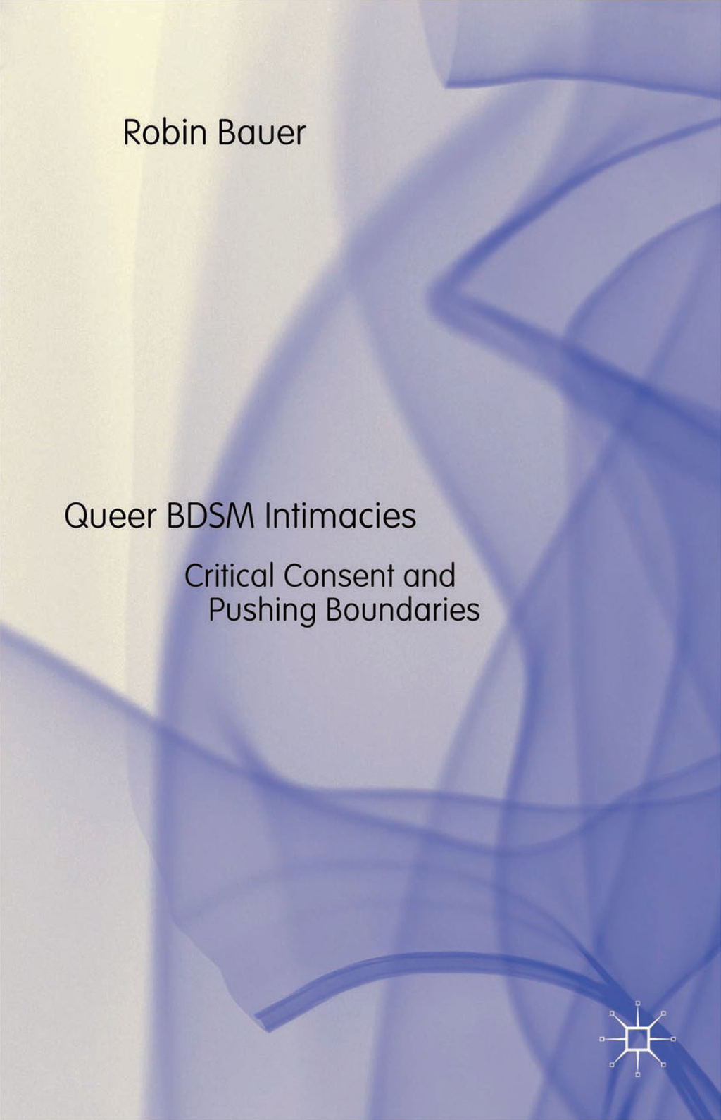 Queer BDSM Intimacies Critical Consent and Pushing Boundaries