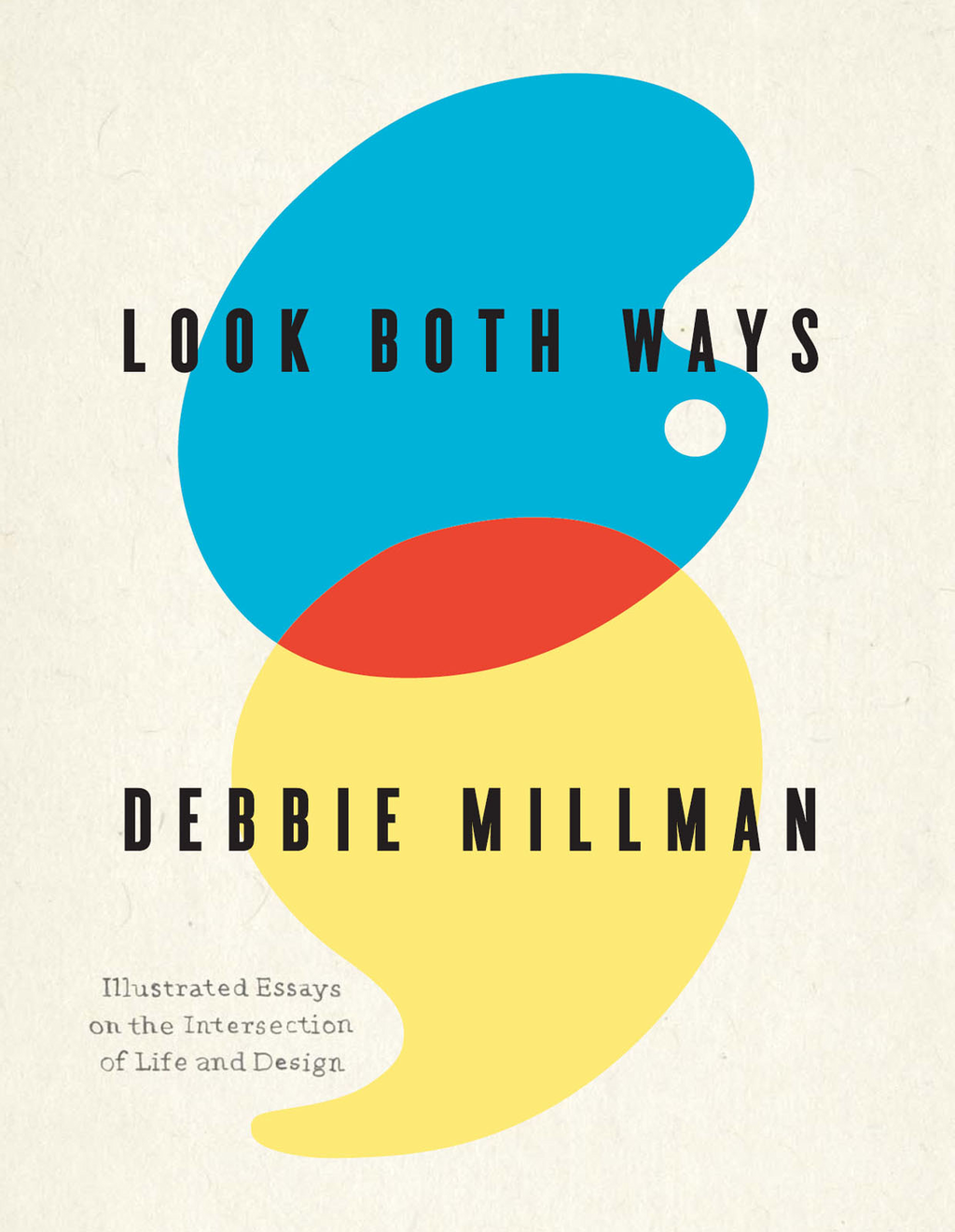 Look Both Ways Illustrated Essays on the Intersection of Life and Design