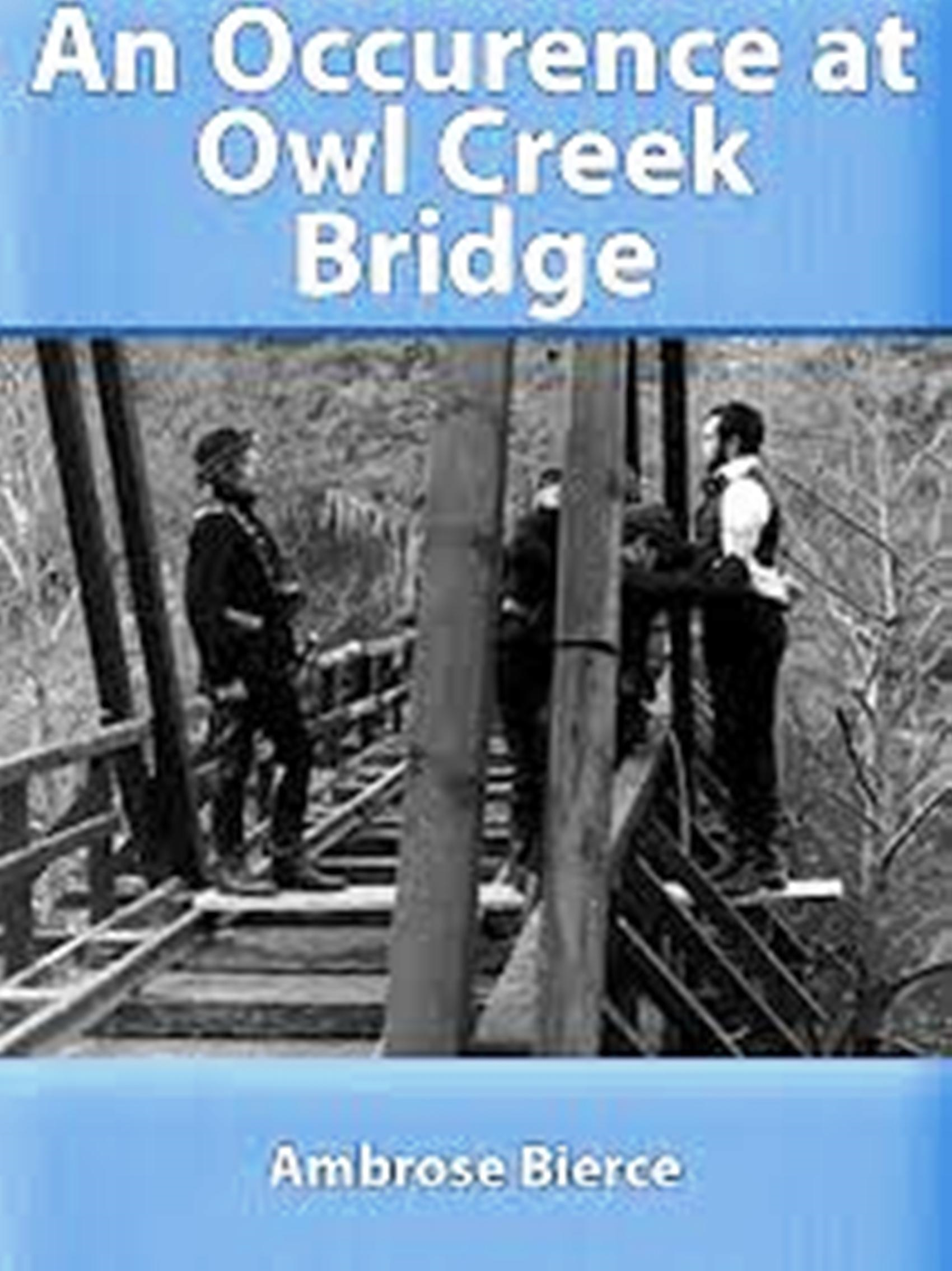 an analysis of power and will to live in an occurrence in owl creek bridge by ambroce bierce