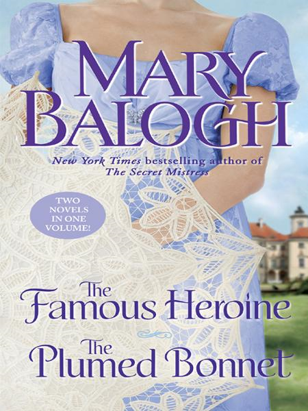 The Famous Heroine/The Plumed Bonnet By: Mary Balogh