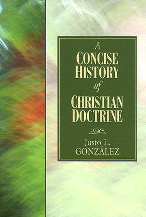 A Concise History of Christian Doctrine By: Justo L. González