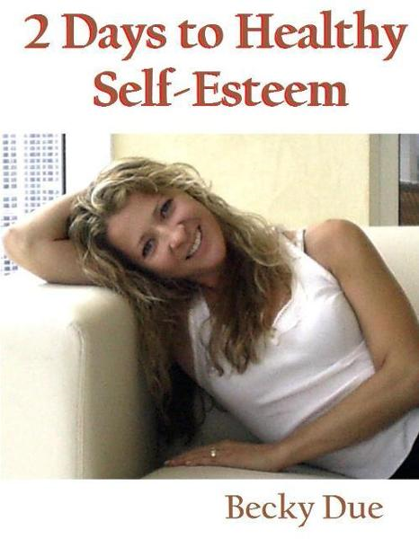 2 Days to Healthy Self-Esteem By: Becky Due
