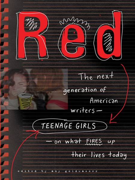 Red: Teenage Girls in America Write On What Fires Up Their LivesToday By: