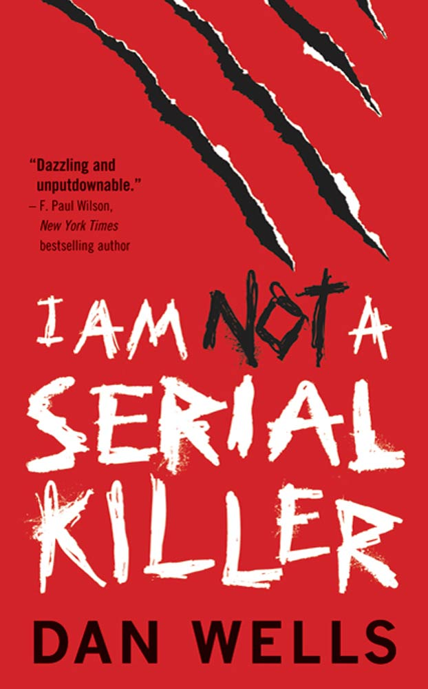 I Am Not A Serial Killer By: Dan Wells