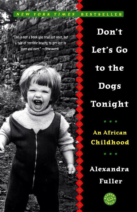 Don't Let's Go to the Dogs Tonight By: Alexandra Fuller