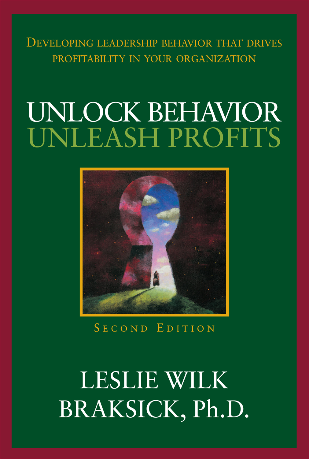 Unlock Behavior, Unleash Profits: Developing Leadership Behavior That Drives Profitability in Your Organization By: Leslie Wilk Braksick