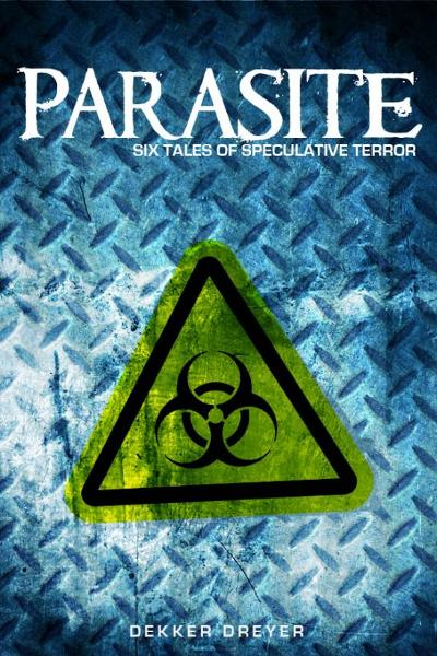 Parasite: Six Tales of Speculative Terror By: Dekker Dreyer