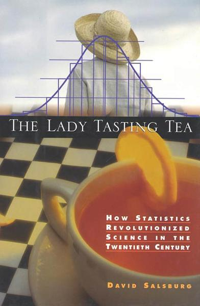 The Lady Tasting Tea By: David Salsburg