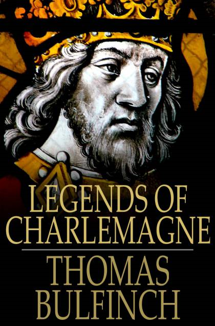 Legends of Charlemagne Or Romance of the Middle Ages